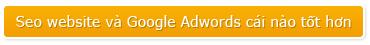 Seo website và Google Adwords cái nào tốt hơn